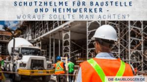 Schutzhelme für Baustelle und Heimwerker - Worauf sollte man achten