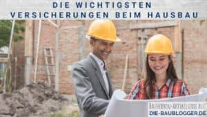 Die wichtigsten Versicherungen beim Hausbau