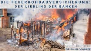 Die Feuerrohbauversicherung Der Liebling der Banken